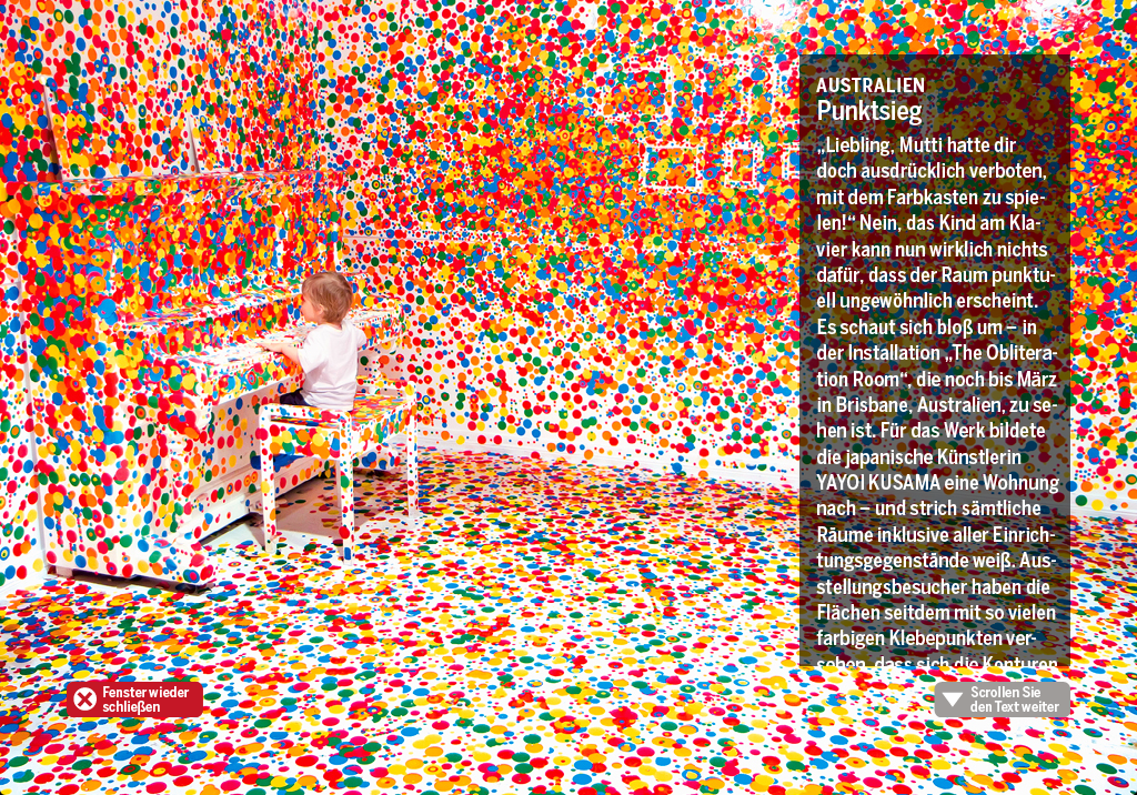 """Points win"", stern, 3/2012 ""The Obliteration room"" is an installation in Brisbane, Australia from the Japanese artist Yayoi Kusama. She painted a whole room including everything in it in white and then asked the people to place a colored dot somewhere.  Photo: Stuart Adelse/Caters News"